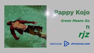 Pappy Kojo - Green Means Go Ft RJZ
