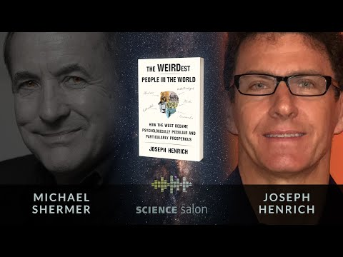michael-shermer-w/-joseph-henrich—weirdest-people-in-world:-how-west-became-psychologically-peculiar