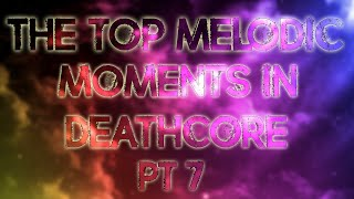 The Top Melodic Moments In Deathcore (Pt 7)  New 2016
