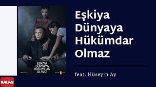Eşkiya Dünyaya Hükümdar Olmaz (feat. Hüseyin Ay)  [Orijinal Dizi Müzikleri © 2016 Kalan Müzik ]