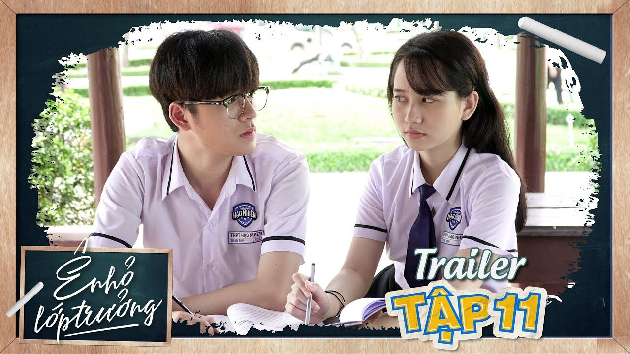 Ê ! NHỎ LỚP TRƯỞNG | TRAILER TẬP 11 | Phim Học Đường 2019
