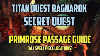 Titan Quest Primrose Passage Guide All Spell Piece Locations (Ragnarok Secret Quest)