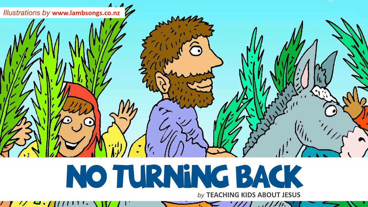 PALM SUNDAY - The DAY when JESUS could NO LONGER TURN BACK!