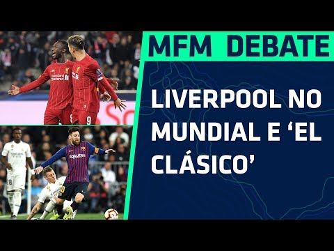 BARCELONA X REAL MADRID E O LIVERPOOL NO MUNDIAL! (MFM DEBATE - 18/12)