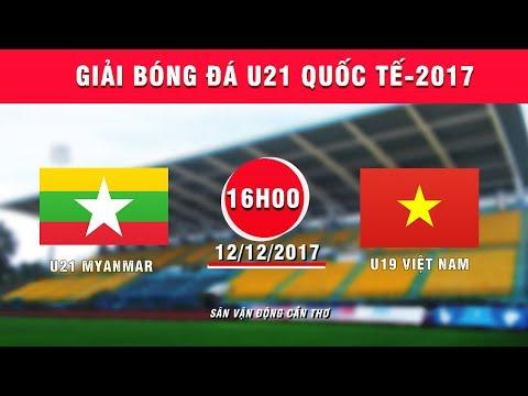 TRỰC TIẾP | U21 Myanmar vs U19 Việt Nam | Giải bóng đá U21 Quốc tế Báo Thanh niên 2017