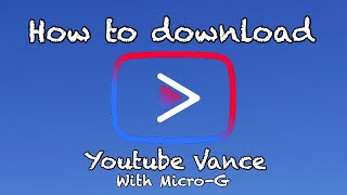 How to download YouTube Vanced (easy) and with the MicroG!!!