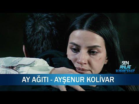 Ay Ağıtı - Ayşenur Kolivar - Sen Anlat Karadeniz 7. Bölüm