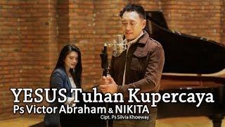 Yesus Tuhan Kupercaya - Nikita & Ps Victor Abraham (Cipt. Ps Silvia Khoeway)
