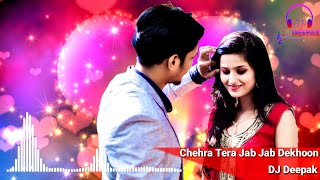 chehra tera jab jab dekhoon | dj remix romantic ringtone mp3 hindi song | Dj Deepak