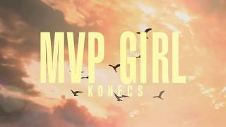 KONECS - MVP Girl [ Audio]