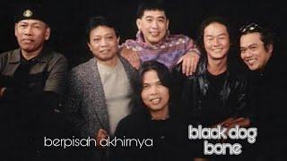 BLACK DOG BONE  (B .D. B) : Berpisah Akhirnya (senikata)