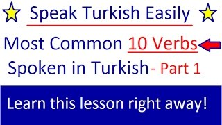 TURKISH LESSONS- Most Common 10 (ten) VERBs in Turkish- Spoken verbs in Turkish part 1