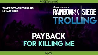 RAINBOW SIX SIEGE Trolling - Team Killing Reactions - Payback For Killing Me The Last Game I Played