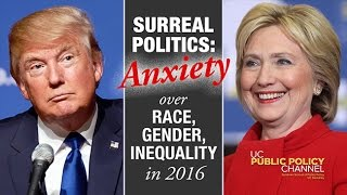 Surreal Politics: How Anxiety About Race, Gender and Inequality is Shaping the Presidential Campaign