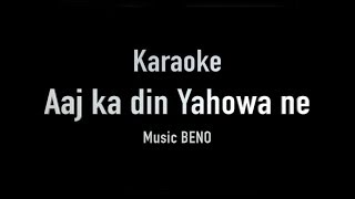 Aaj Ka din Yahowa ne Banaya Hai IT | Karaoke | Hindi Gospel | BENO