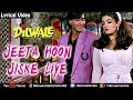 Jeeta Hoon Jiske Liye Lyrical Video Bollywood Romantic Songs Dilwale Ajay Devgan Raveena