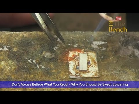 Don't Always Believe What You Read! - Why You Should Be Sweat Soldering