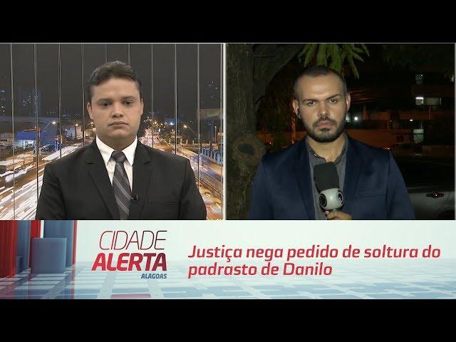 Justiça nega pedido de soltura do padrasto de Danilo