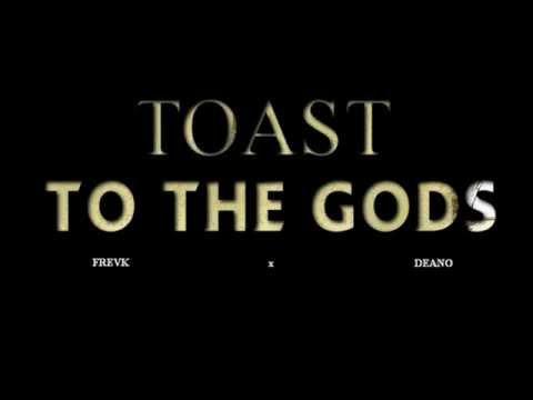 Toast to The Gods  FREVK x Deano
