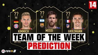 FIFA 19 | TEAM OF THE WEEK 14 PREDICTION 😱🔥| FT. KIMMICH, MESSI, GRIEZMANN... etc