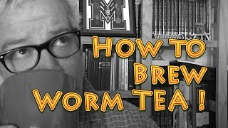 How to Brew WORM TEA amazing plant fertilizer turbo charger