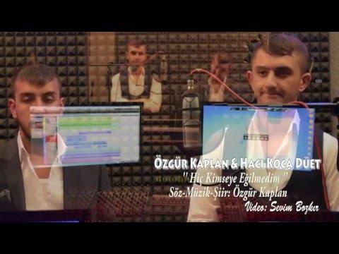 Özgür Kaplan & Hacı Koca Düet   Hiç Kimseye Eğilmedim 2016