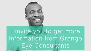 I invite you to get more information from Grange Eye Consultants