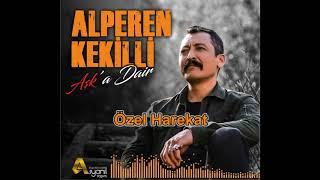 Alperen Kekilli-Özel Harekat (Aşk'a Dair)