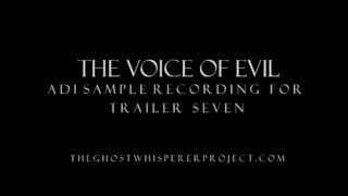 "The Voice of Evil ""ADI Recording for Trailer 7"" The Ghost Whisperer Project"
