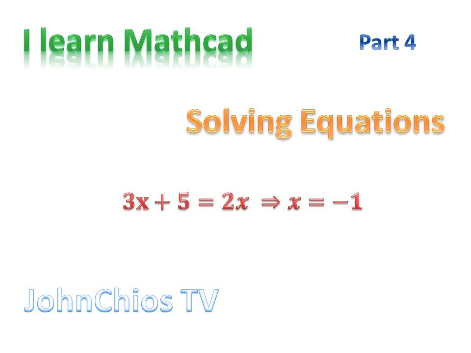 Mathcad Solving Equations In Mathcad Tutorial 4 Youtube