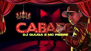 Baixar DJ GUUGA e MC PIERRE = CABARÉ ((DJGUUGA E DJELERSON))