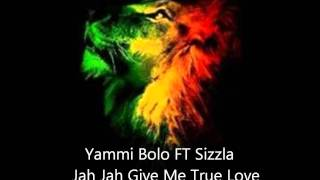 Yammi Bolo & Sizzla  Jah Jah Give Me True Love February 2012 Roots Reggae Ragga Riddim Mix