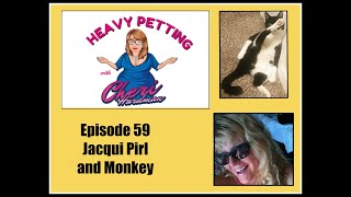 Heavy Petting with Cheri Hardman Episode 59 Jacqui Pirl and Monkey