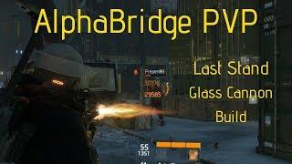 The Division AlphaBridge PVP Build - Last Stand (Glass Cannon) 1.8.3