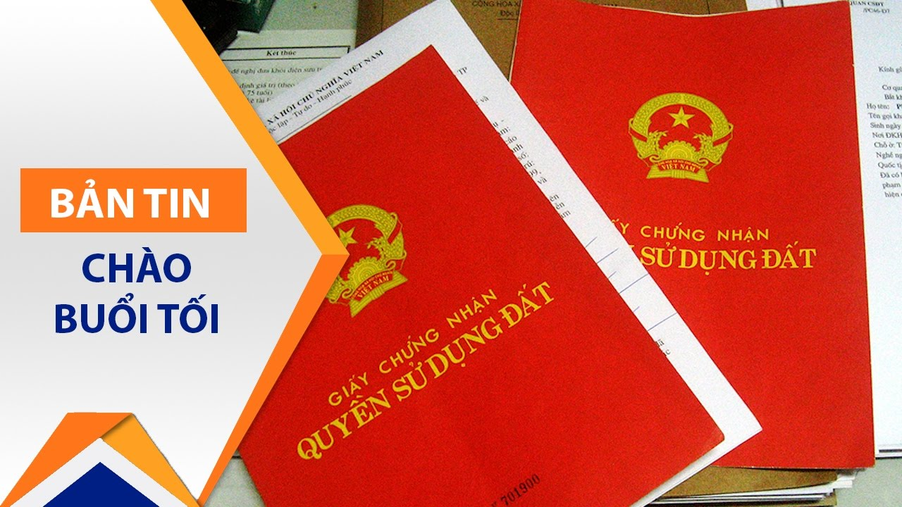 Thủ tục xin cấp sổ đỏ từ giấy tờ viết tay | VTC