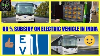 60 % subsidy on Electri vehicle  in india/FAME INDIA scheme.