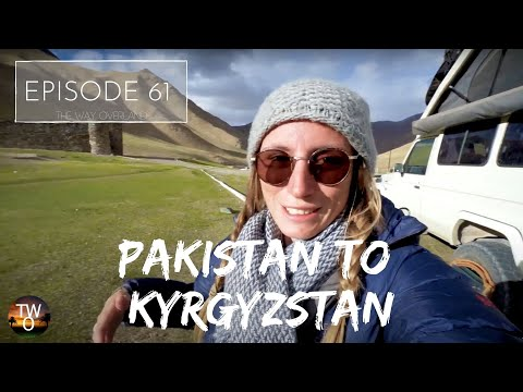HIGHEST paved border crossing IN THE WORLD. PAKISTAN to KYRGYZSTAN - The Way Overland - Episode 61