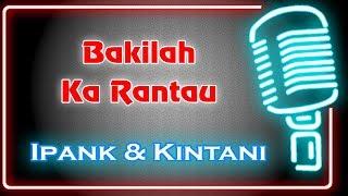 Bakilah Ka Rantau (Karaoke Minang) ~ Ipank feat Kintani