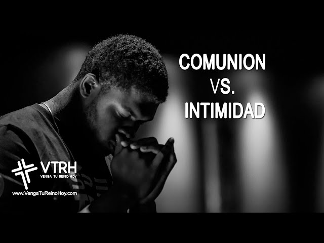 COMUNION VS. INTIMIDAD