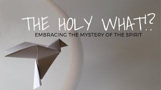 The Holy What!? The Spirit Working in Our Life