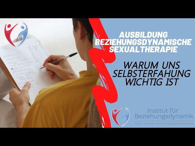 Warum Selbsterfahrung unsere Basis ist. Ausbildung Beziehungsdynamische Paar- & Sexualtherapie