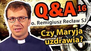 Czy Maryja uzdrawia? [Q&A#16]