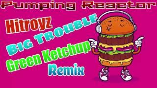 Video Hitroyz - Big Trouble (Green Ketchup Remix) download MP3, 3GP, MP4, WEBM, AVI, FLV November 2017