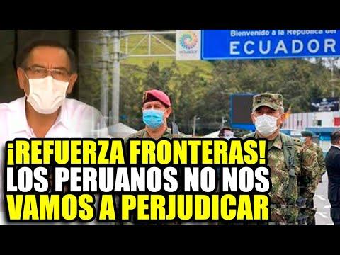 MARTIN VIZCARRA REFUERZA LAS FRONTERAS CON ECUADOR ANTE EL INGRESO ILEGAL POR TEMOR AL COVID-19