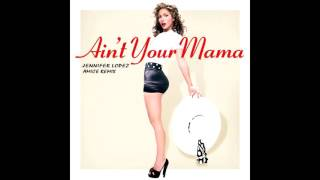 Скачать Jennifer Lopez Ain T Your Mama Amice Remix