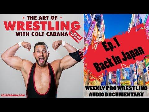Ep 1 (Back in Japan) - Art of Wrestling Podcast w/ Colt Cabana