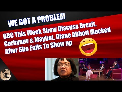 BBC This Week Show Discuss Brexit, Corbynov & Maybot, Diane Abbott Mocked After She Fails To Show up