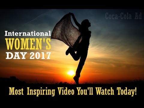 International Women's Day 2017 : Best Inspirational Video for Women by Coca Cola