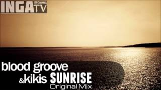 Blood Groove & Kikis - Sunrise (Original Mix) [Inga TV]