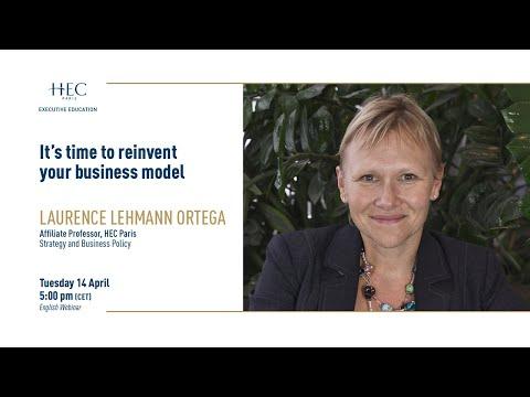 It's Time to Reinvent your Business Model - Laurence Lehmann Ortega - HEC Paris Insights